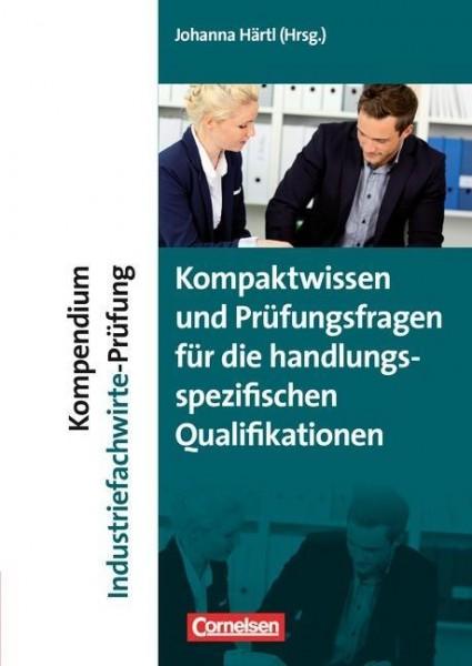 Erfolgreich im Beruf: Kompendium Industriefachwirte-Prüfung - Kompaktwissen und Prüfungsfragen für d