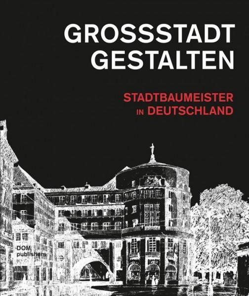 Großstadt gestalten. Stadtbaumeister in Deutschland