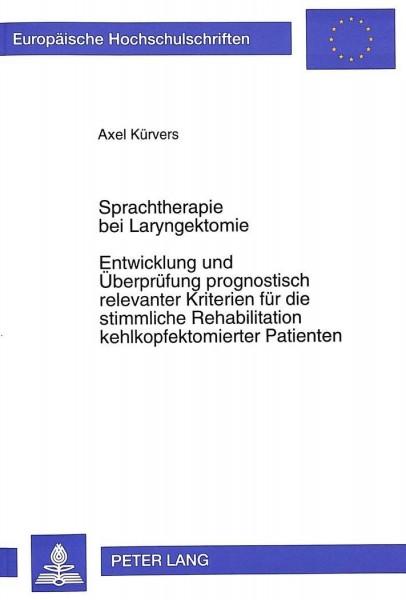 Sprachtherapie bei Laryngektomie. Entwicklung und Überprüfung prognostisch relevanter Kriterien für die stimmliche Rehabilitation kehlkopfektomierter Patienten