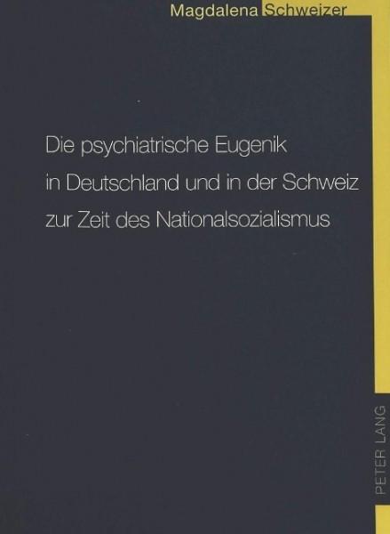 Die psychiatrische Eugenik in Deutschland und in der Schweiz zur Zeit des Nationalsozialismus