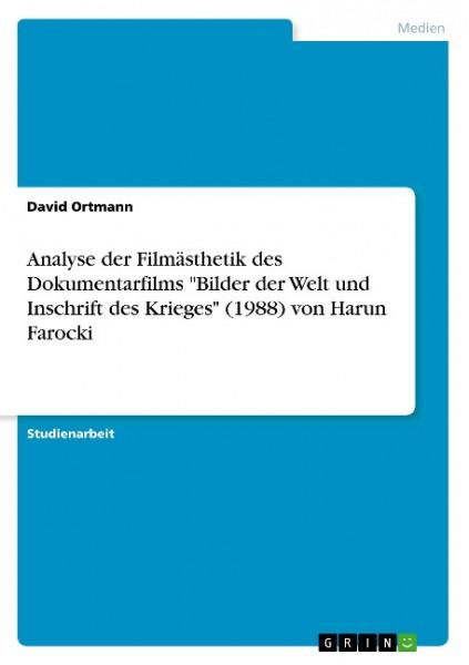 """Analyse der Filmästhetik des Dokumentarfilms """"Bilder der Welt und Inschrift des Krieges"""" (1988) von"""