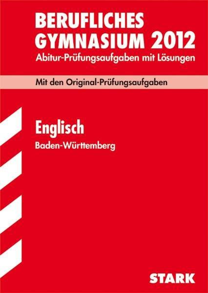 Abitur-Prüfungsaufgaben Berufliche Gymnasien Baden-Württemberg. Mit Lösungen: Englisch 2012; Mit den