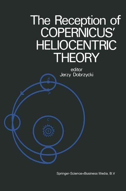 The Reception of Copernicus` Heliocentric Theory - Dobrzycki, J.