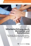 Mitarbeiterführung durch Motivation und Remotivation