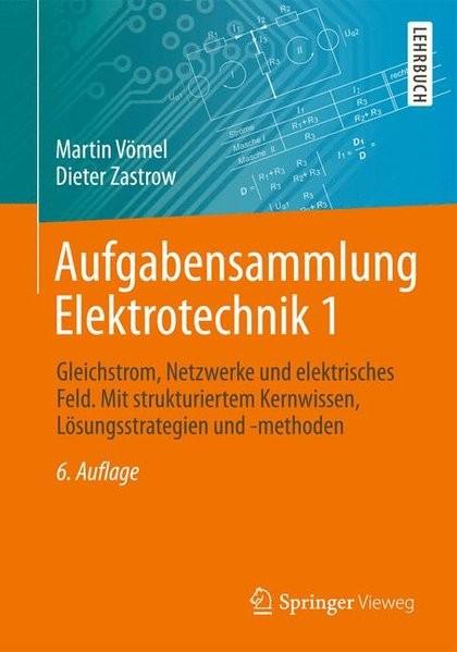 Aufgabensammlung Elektrotechnik 1: Gleichstrom, Netzwerke und elektrisches Feld. Mit strukturiertem