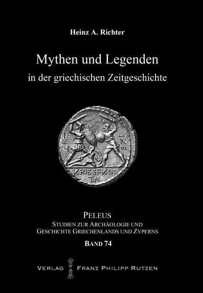 Mythen und Legenden in der griechischen Zeitgeschichte (PELEUS, Band 74)