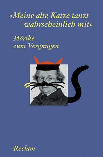 """Mörike zum Vergnügen: """"Meine alte Katze tanzt wahrscheinlich mit"""""""