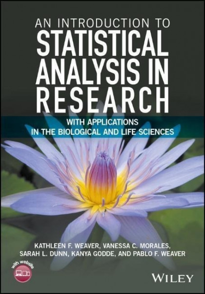 An Introduction to Statistical Analysis in Research: With Applications in the Biological and Life Sc
