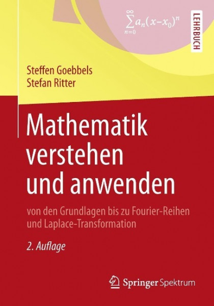Mathematik verstehen und anwenden - von den Grundlagen bis zu Fourier-Reihen und Laplace-Transformat
