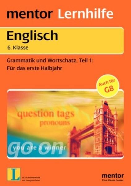 mentor Lernhilfe: Englisch 6. Klasse: Grammatik und Wortschatz: Für das erste Halbjahr (mentor Lernh