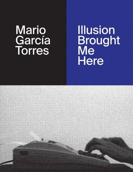 Mario García Torres. Illusion Brought Me Here
