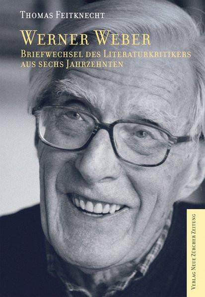 Werner Weber: Briefwechsel des Literaturkritikers aus sechs Jahrzehnten