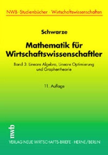 Mathematik für Wirtschaftswissenschaftler, Bd.3, Lineare Algebra, Lineare Optimierung und Graphenthe