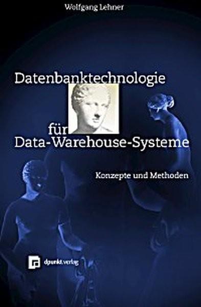 Datenbanktechnologie für Data-Warehouse-Systeme. Konzepte und Methoden