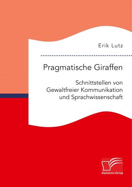 Pragmatische Giraffen. Schnittstellen von Gewaltfreier Kommunikation und Sprachwissenschaft