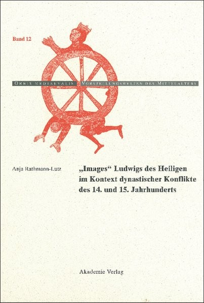 Images Ludwigs des Heiligen im Kontext dynastischer Konflikte des 14. und 15. Jahrhunderts