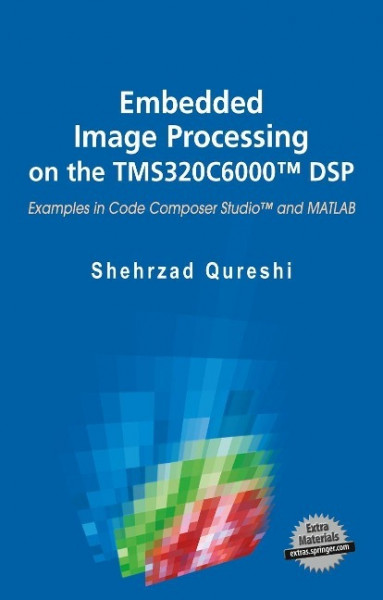 Embedded Image Processing on the Tms320c6000(tm) DSP: Examples in Code Composer Studio(tm) and MATLA