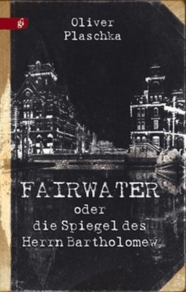 Fairwater oder Die Spiegel des Herrn Bartholomew