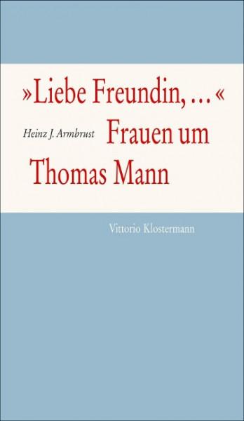 """""""Liebe Freundin,..."""". Frauen um Thomas Mann"""