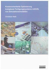 Kostenorientierte Optimierung komplexer Fertigungssysteme mithilfe von Simulationsmodellen