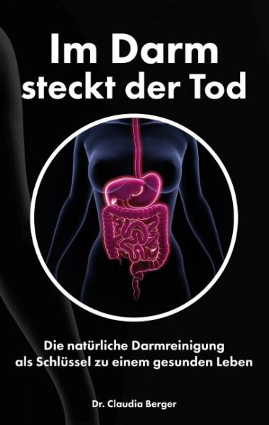 Im Darm steckt der Tod - Die natürliche Darmreinigung als Schlüssel zu einem gesunden Leben