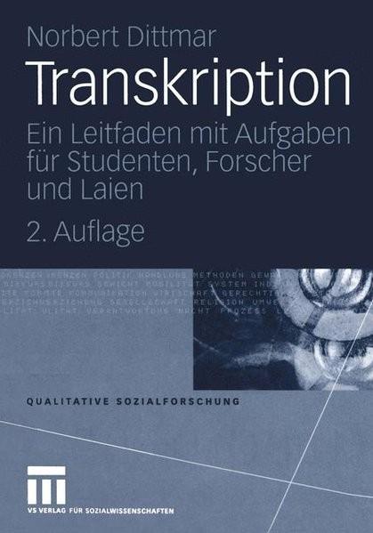 Transkription: Ein Leitfaden mit Aufgaben für Studenten, Forscher und Laien (Qualitative Sozialforsc