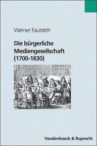 Die bürgerliche Mediengesellschaft (1700 - 1830)