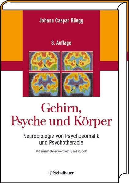 Gehirn, Psyche und Körper: Neurobiologie von Psychosomatik und Psychotherapie. Mit einem Geleitwort