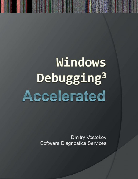 Accelerated Windows Debugging 3: Training Course Transcript and Windbg Practice Exercises