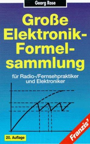 Große Elektronik-Formelsammlung für Radio-/ Fernsehpraktiker und Elektroniker