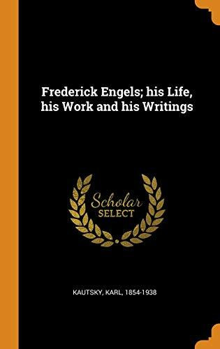Frederick Engels; His Life, His Work and His Writings