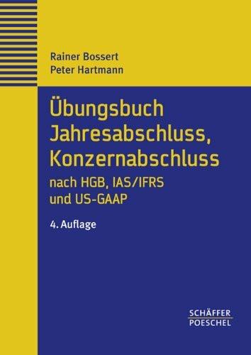 Übungsbuch Jahresabschluss, Konzernabschluss nach HGB, IAS/IFRS und US-GAAP