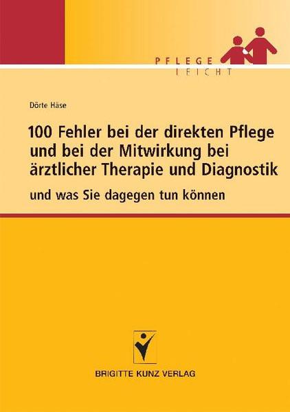 100 Fehler bei der direkten Pflege und bei der Mitwirkung bei ärztlicher Therapie und Diagnostik: un