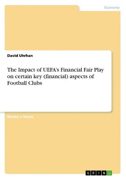 The Impact of UEFA's Financial Fair Play on certain key (financial) aspects of Football Clubs