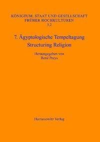 7. Ägyptologische Tempeltagung: Structuring Religion