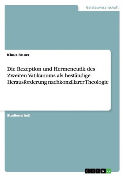 Die Rezeption und Hermeneutik des Zweiten Vatikanums als beständige Herausforderung nachkonziliarer