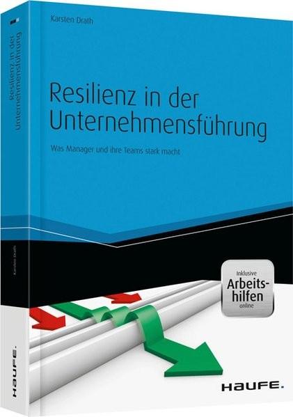 Resilienz in der Unternehmensführung - und Arbeitshilfen online: Was Manager und ihre Teams stark ma