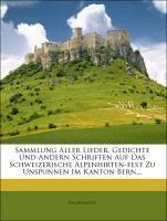 Sammlung aller Lieder, Gedichte und andern Schriften auf das schweizerische Alpenhirten-Fest zu Unspunnen im Kanton Bern