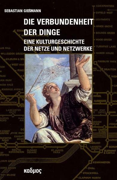 Die Verbundenheit der Dinge: Eine Kulturgeschichte der Netze und Netzwerke (Kaleidogramme)