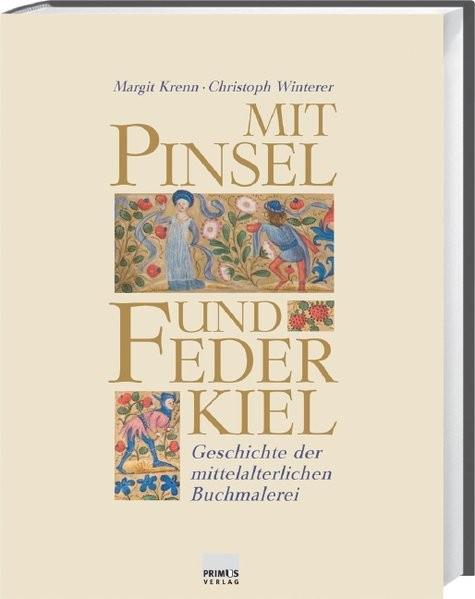 Mit Pinsel und Federkiel: Geschichte der mittelalterlichen Buchmalerei