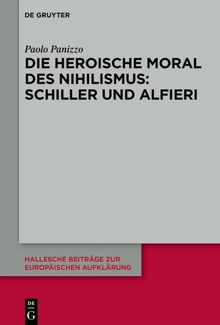 Die heroische Moral des Nihilismus: Schiller und Alfieri - Panizzo, Paolo