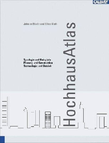 Hochhaus Atlas: Typologie und Beispiele - Planung und Konstruktion - Technologie und Betrieb