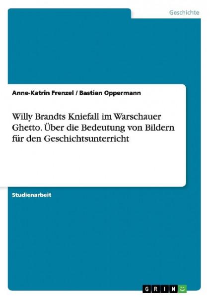 Willy Brandts Kniefall im Warschauer Ghetto. Über die Bedeutung von Bildern für den Geschichtsunterr