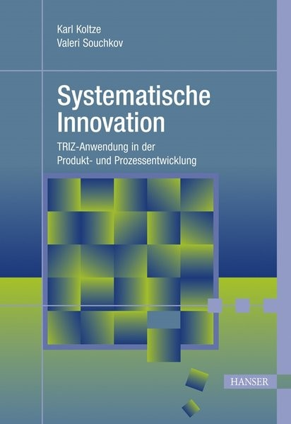 Systematische Innovation: TRIZ-Anwendung in der Produkt- und Prozessentwicklung