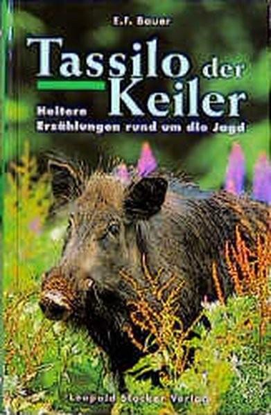 Tassilo der Keiler: Heitere Erzählungen rund um die Jagd