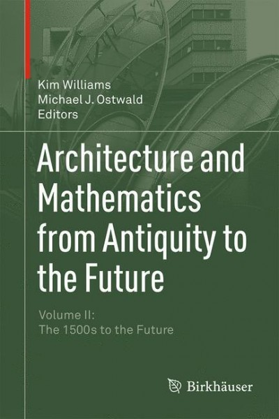 Architecture and Mathematics from Antiquity to the Future Volume II