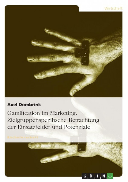 Gamification im Marketing. Zielgruppenspezifische Betrachtung der Einsatzfelder und Potenziale