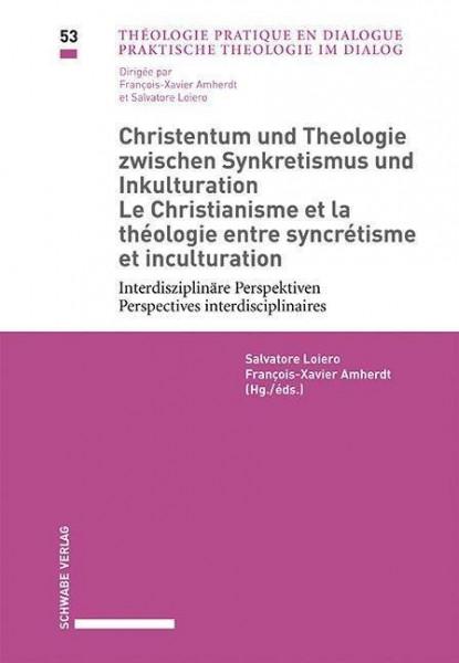 Christentum und Theologie zwischen Synkretismus und Inkulturation / Le Christianisme et la théologie entre syncrétisme et inculturation