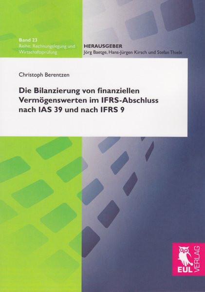 Die Bilanzierung von finanziellen Vermögenswerten im IFRS-Abschluss nach IAS 39 und nach IFRS 9: Ein