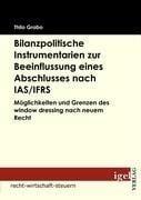 Bilanzpolitische Instrumentarien zur Beeinflussung eines Abschlusses nach IAS/IFRS